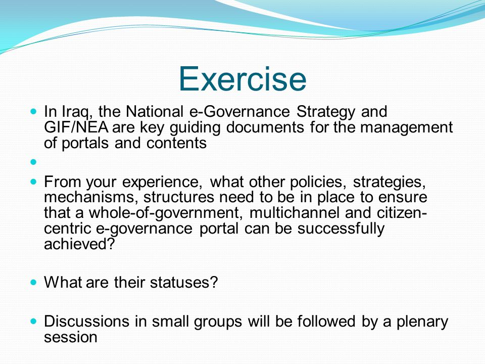 Exercise In Iraq, the National e-Governance Strategy and GIF/NEA are key guiding documents for the management of portals and contents.