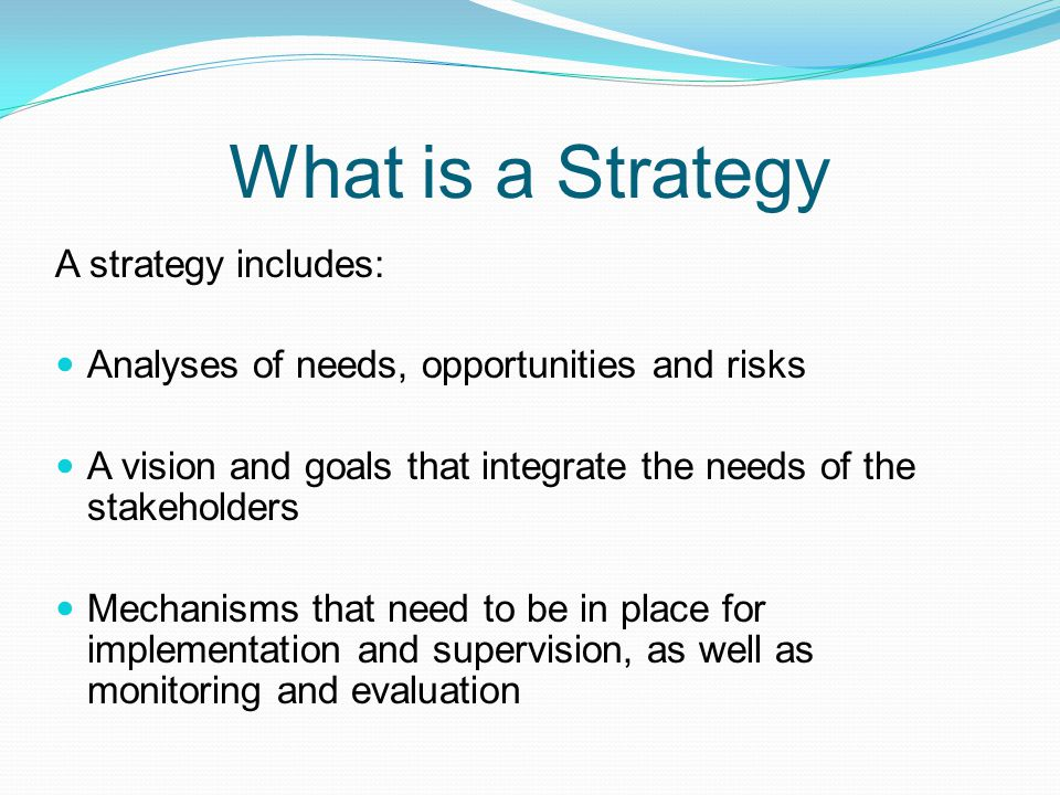What is a Strategy A strategy includes: