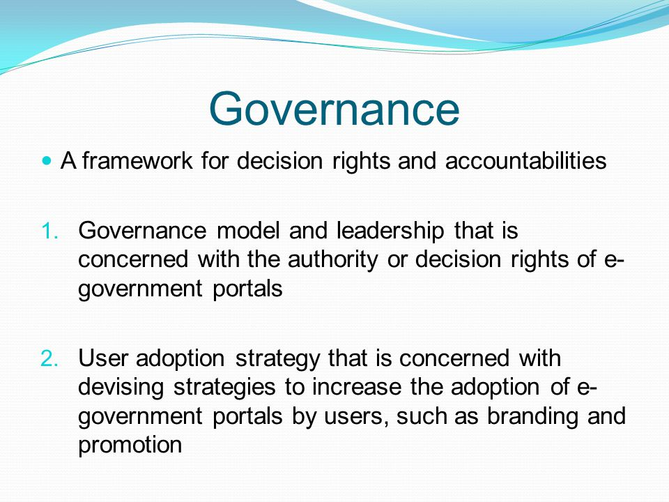 Governance A framework for decision rights and accountabilities