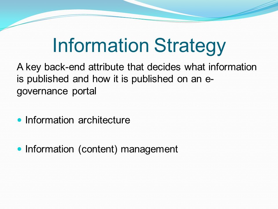 Information Strategy A key back-end attribute that decides what information is published and how it is published on an e-governance portal.