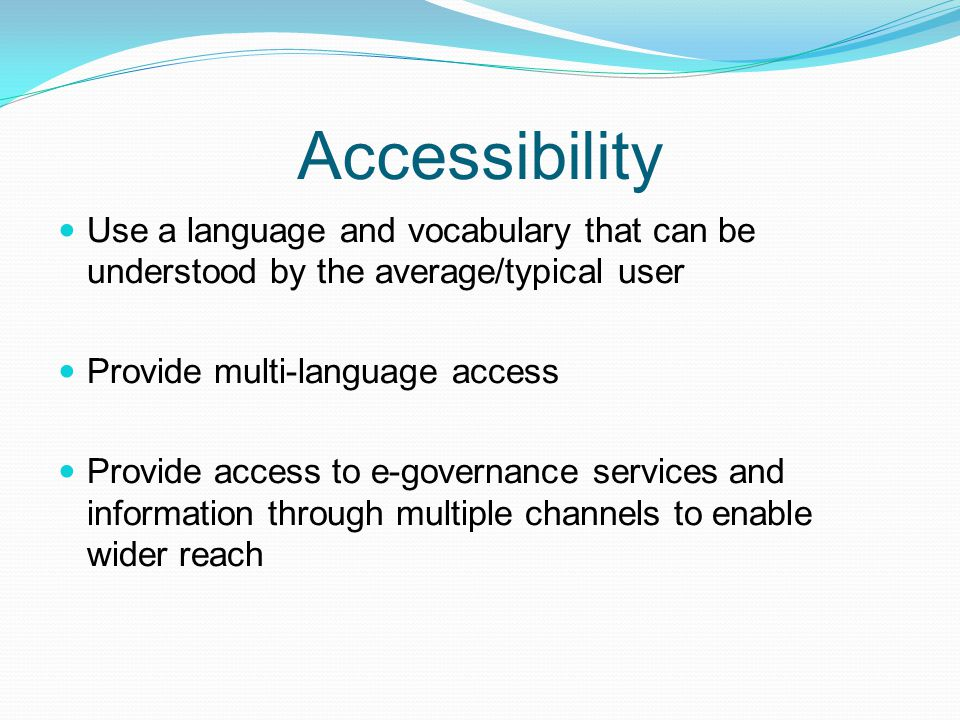 Accessibility Use a language and vocabulary that can be understood by the average/typical user. Provide multi-language access.