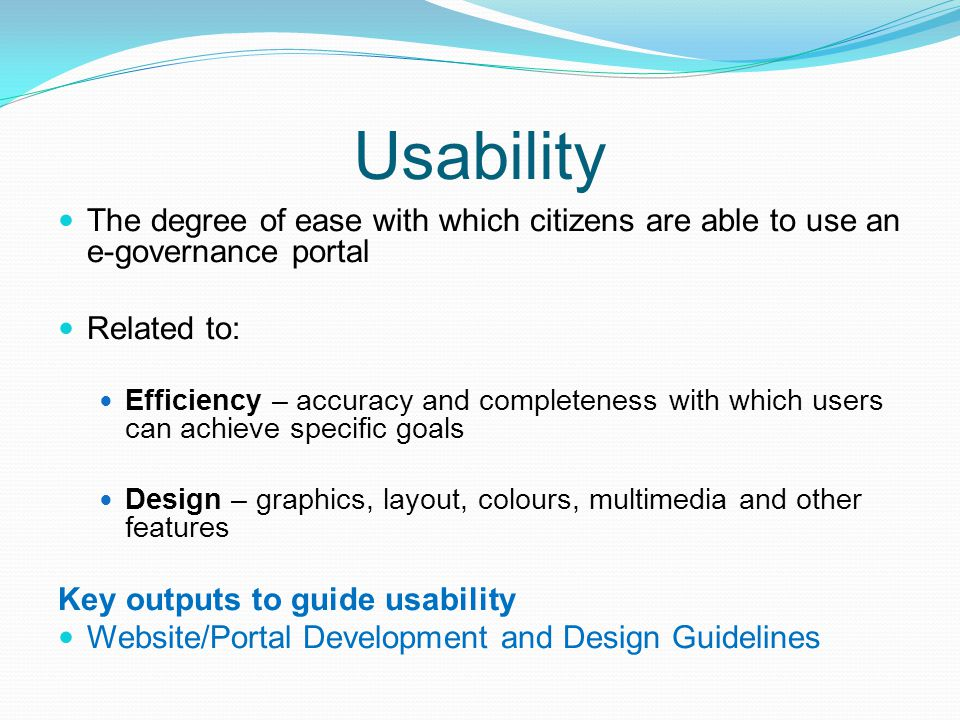 Usability The degree of ease with which citizens are able to use an e-governance portal. Related to:
