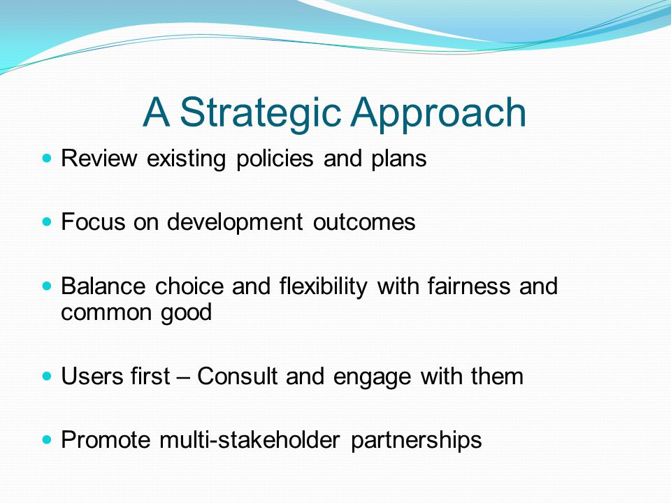 A Strategic Approach Review existing policies and plans