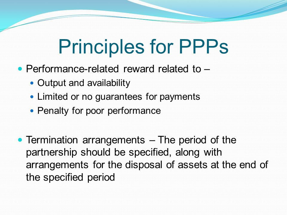 Principles for PPPs Performance-related reward related to –