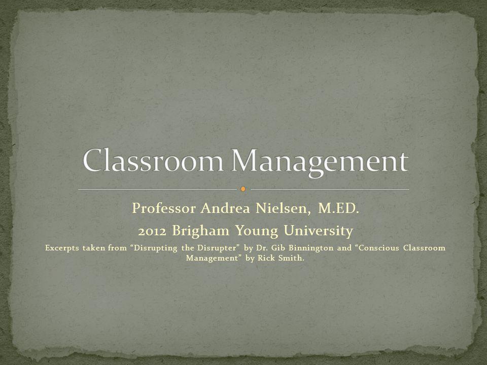 Classroom Management Professor Andrea Nielsen, M.ED.