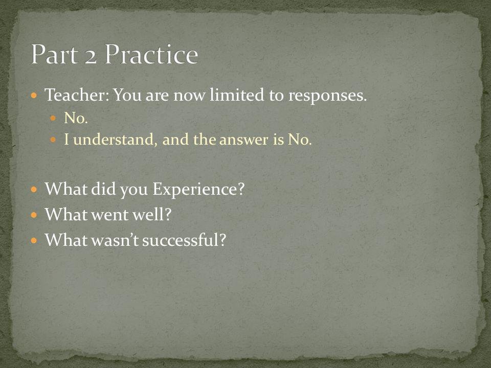 Part 2 Practice Teacher: You are now limited to responses.
