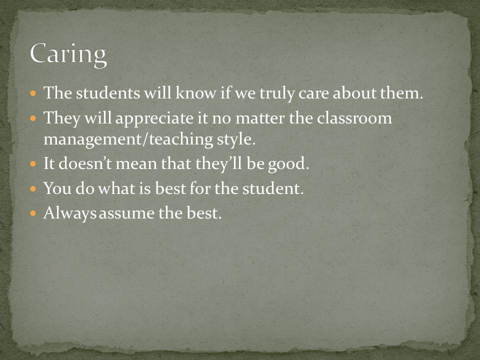 Caring The students will know if we truly care about them.
