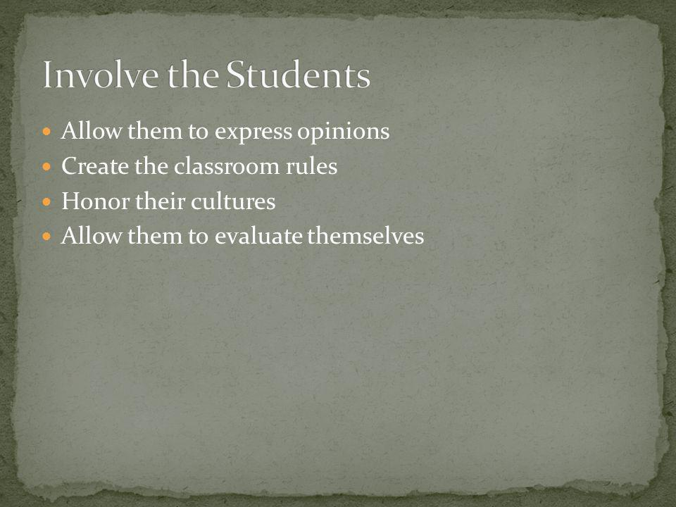 Involve the Students Allow them to express opinions