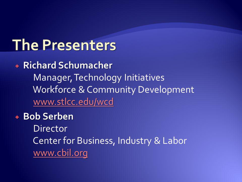 The Presenters Richard Schumacher Manager, Technology Initiatives Workforce & Community Development www.stlcc.edu/wcd.