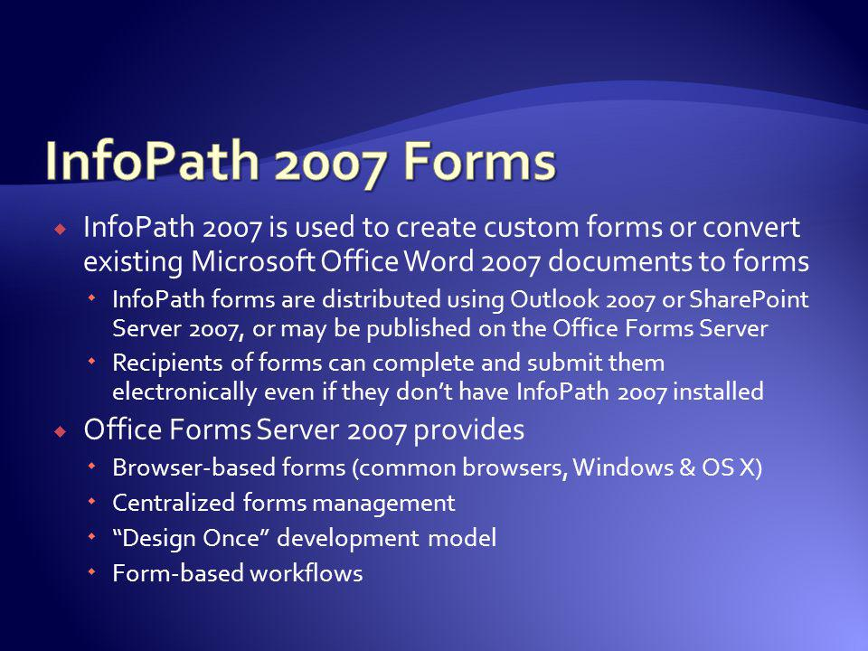 InfoPath 2007 Forms InfoPath 2007 is used to create custom forms or convert existing Microsoft Office Word 2007 documents to forms.