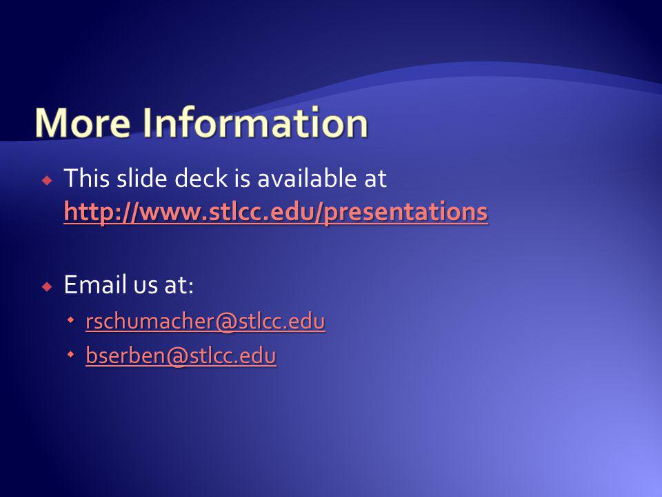 More Information This slide deck is available at http://www.stlcc.edu/presentations. Email us at: rschumacher@stlcc.edu.