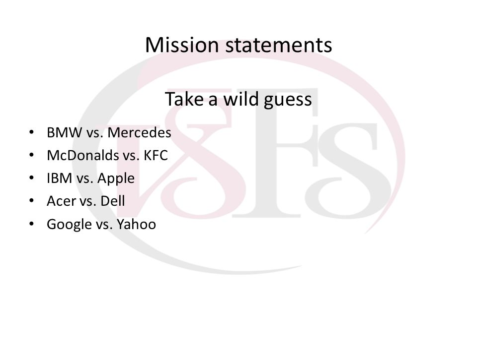 Mission statements Take a wild guess BMW vs. Mercedes