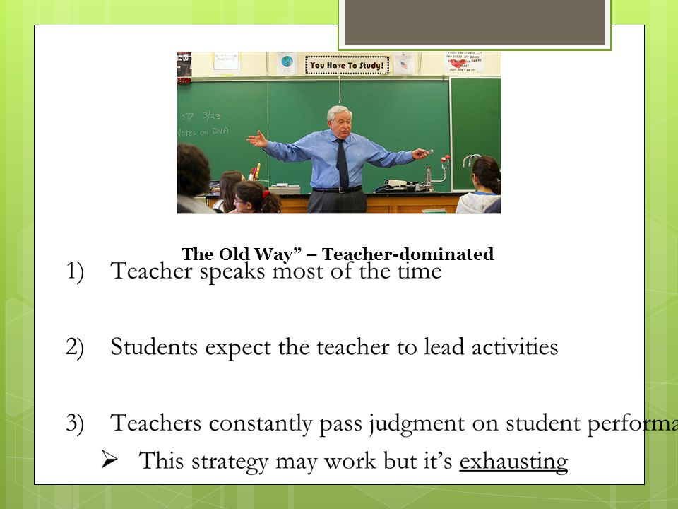 The Old Way – Teacher-dominated