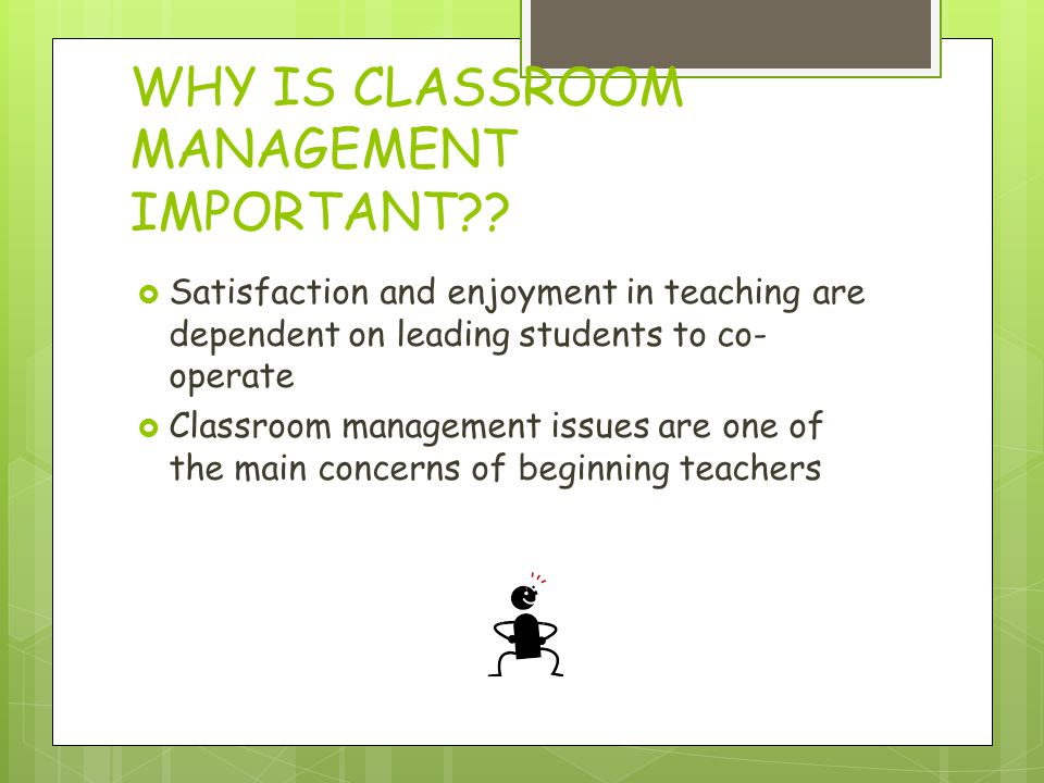WHY IS CLASSROOM MANAGEMENT IMPORTANT