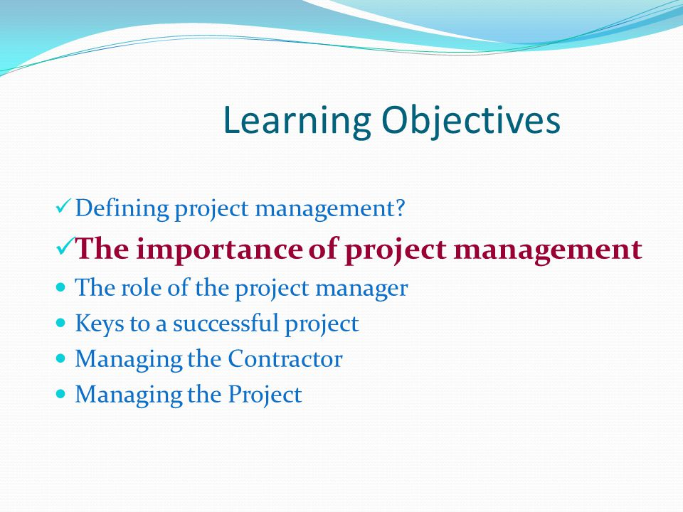 Learning Objectives The importance of project management