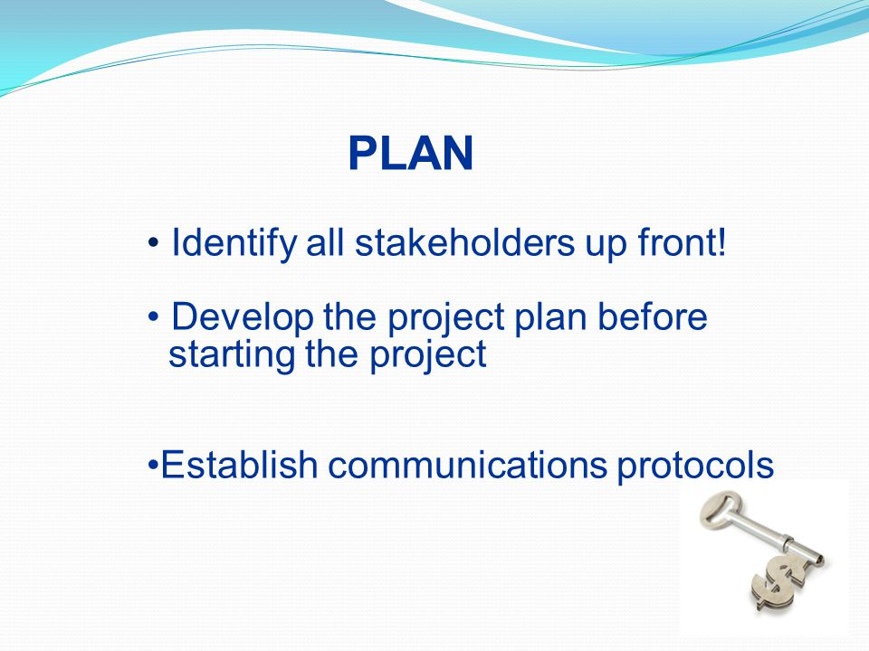 PLAN Identify all stakeholders up front!