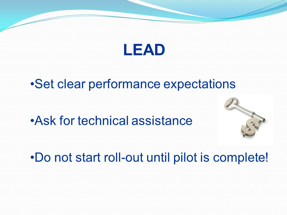 LEAD Set clear performance expectations Ask for technical assistance