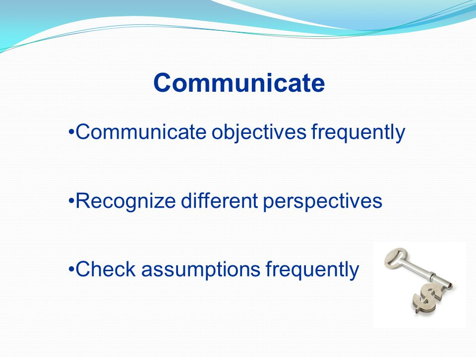 Communicate Communicate objectives frequently