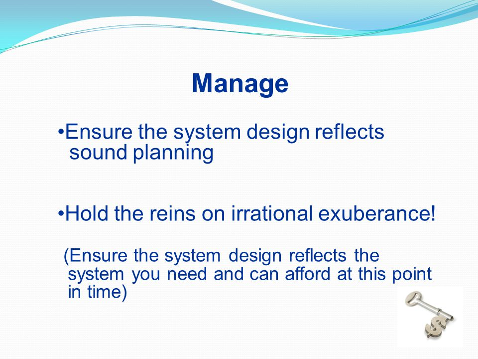 Manage Ensure the system design reflects sound planning