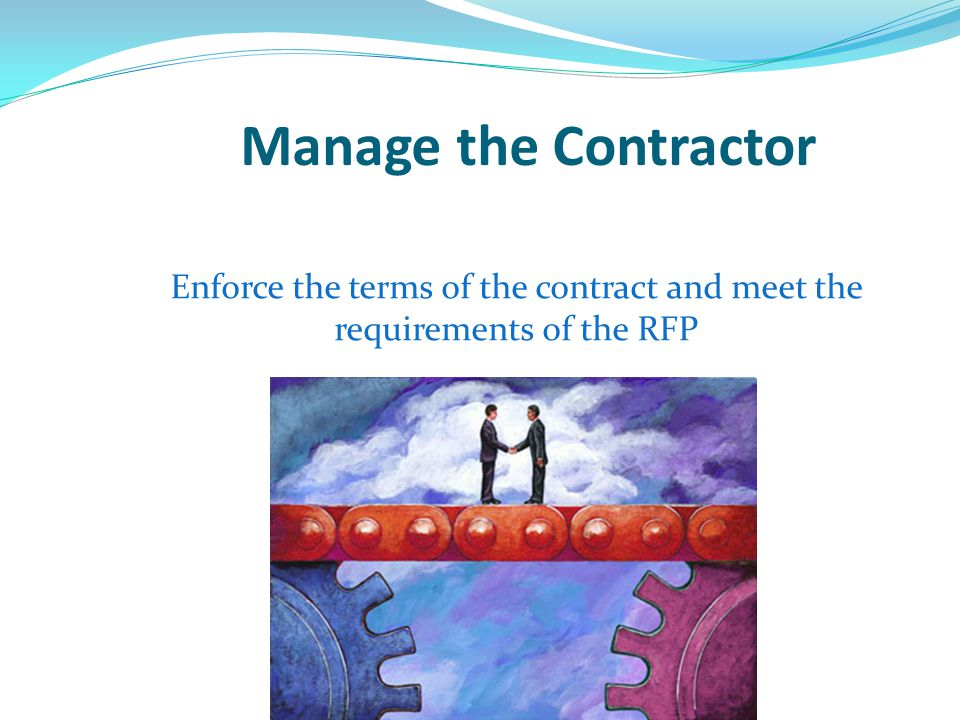 Enforce the terms of the contract and meet the requirements of the RFP
