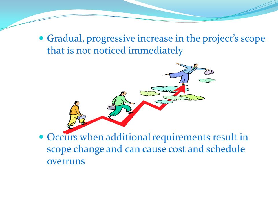 Gradual, progressive increase in the project's scope that is not noticed immediately