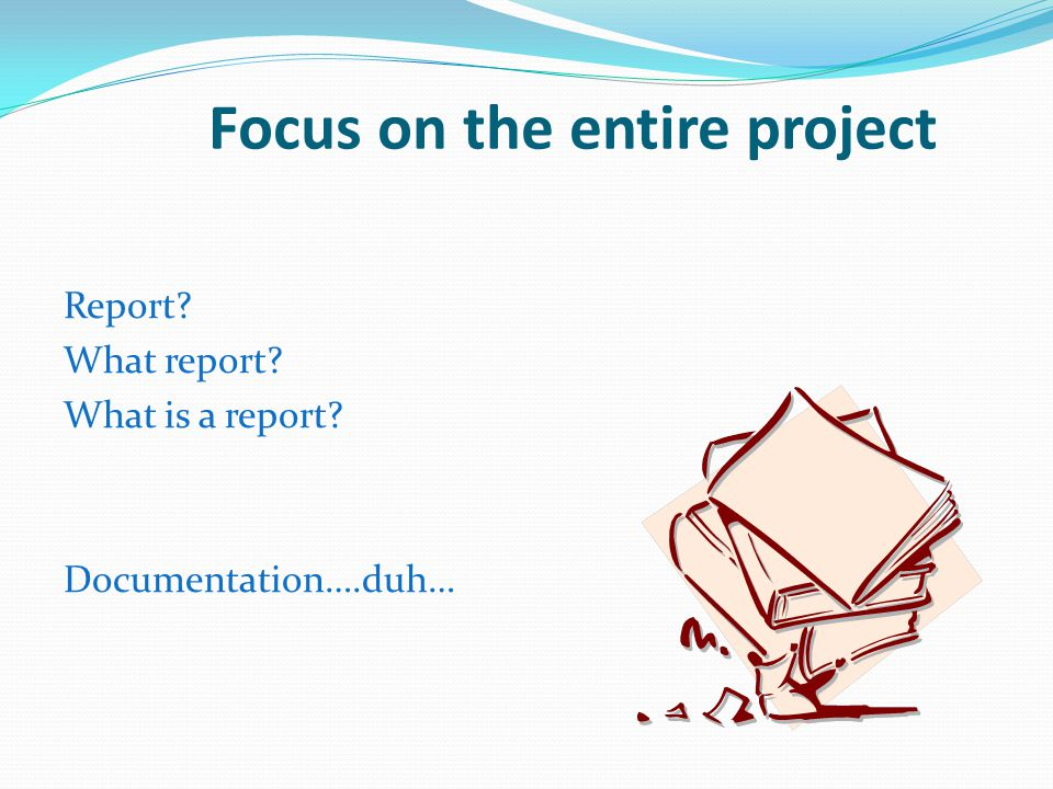 Focus on the entire project