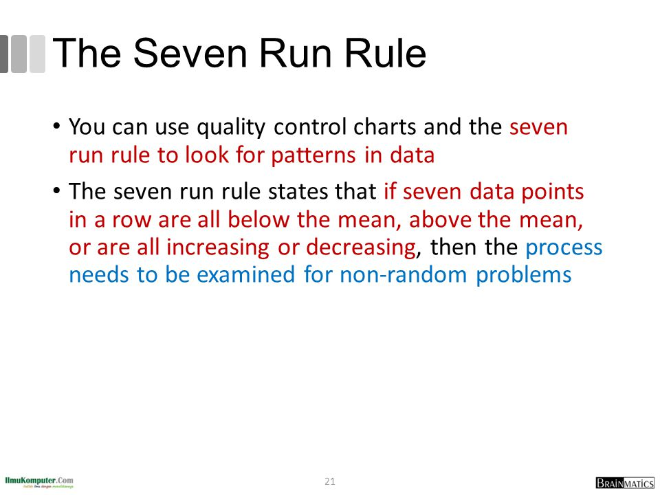 The Seven Run Rule You can use quality control charts and the seven run rule to look for patterns in data.