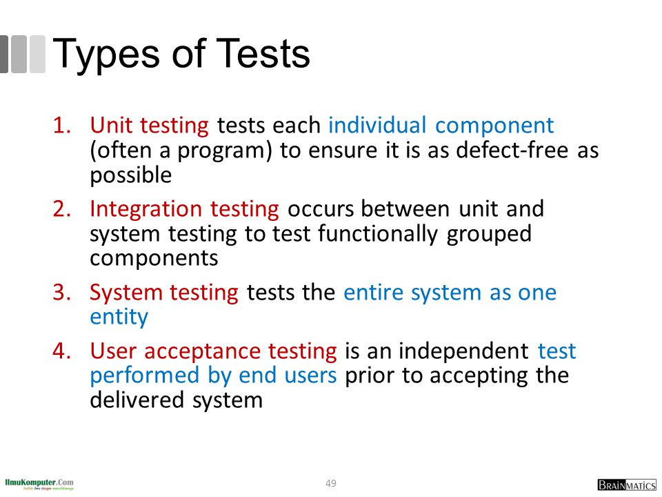 Types of Tests Unit testing tests each individual component (often a program) to ensure it is as defect-free as possible.