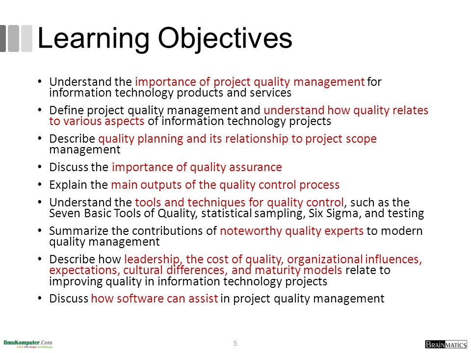 Learning Objectives Understand the importance of project quality management for information technology products and services.