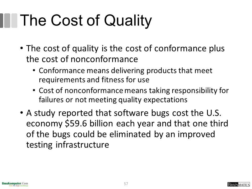 The Cost of Quality The cost of quality is the cost of conformance plus the cost of nonconformance.