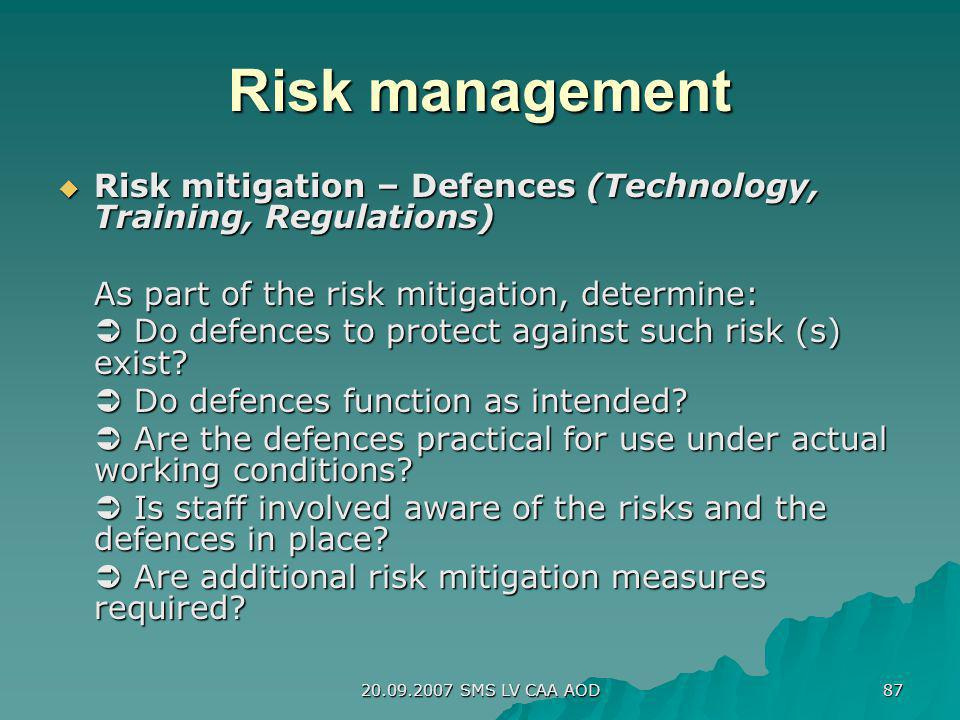 Risk management Risk mitigation – Defences (Technology, Training, Regulations) As part of the risk mitigation, determine: