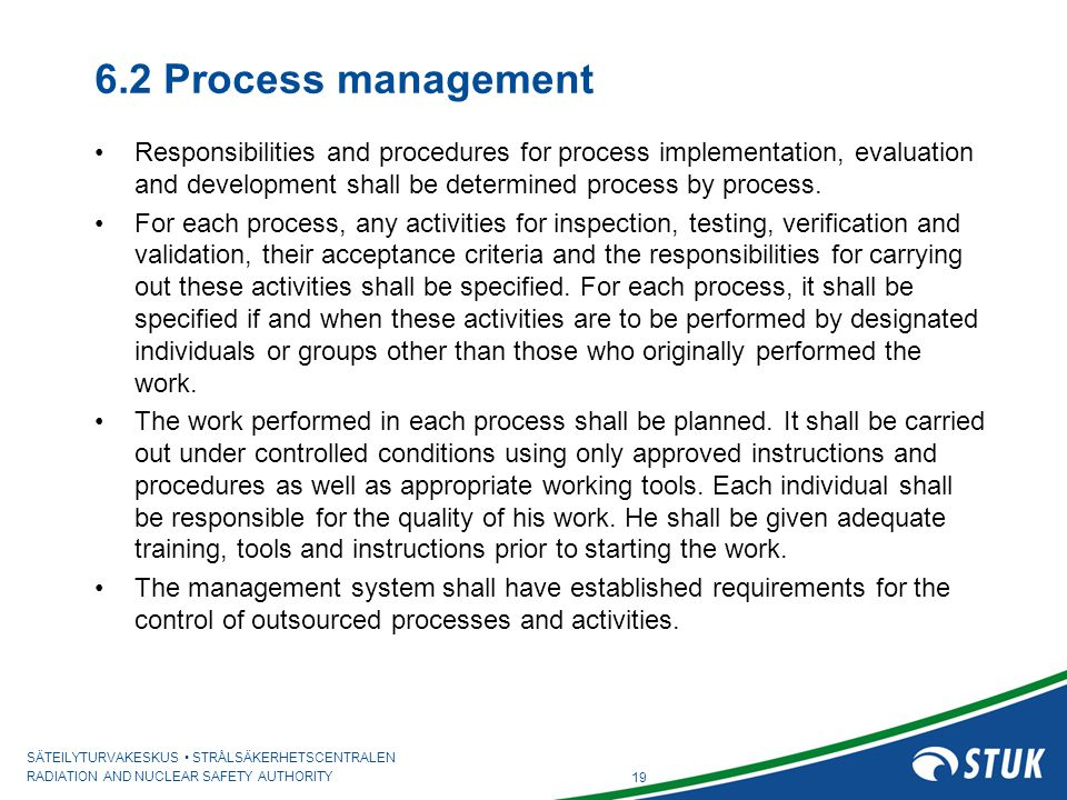 6.2 Process management Responsibilities and procedures for process implementation, evaluation and development shall be determined process by process.