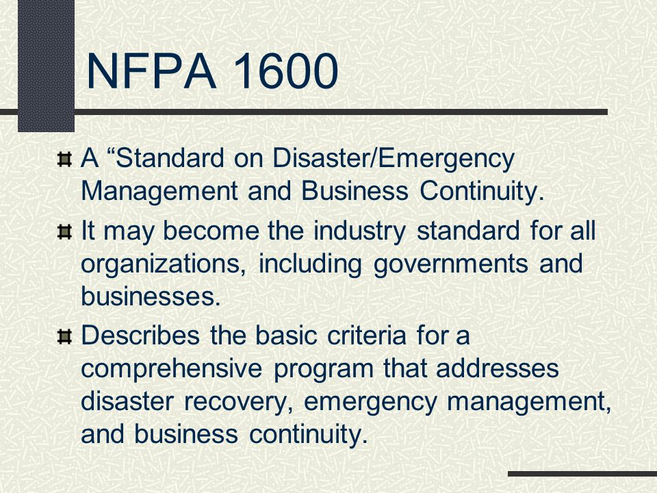 NFPA 1600 A Standard on Disaster/Emergency Management and Business Continuity.
