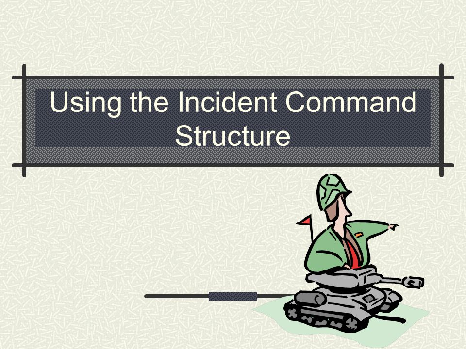 Using the Incident Command Structure