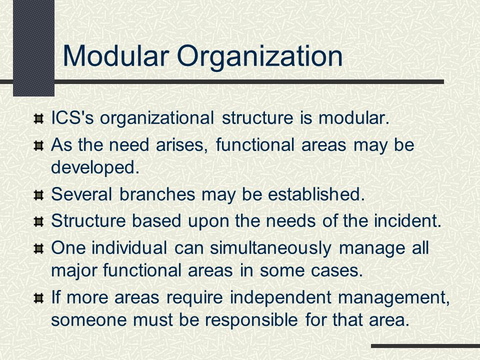 Modular Organization ICS s organizational structure is modular.