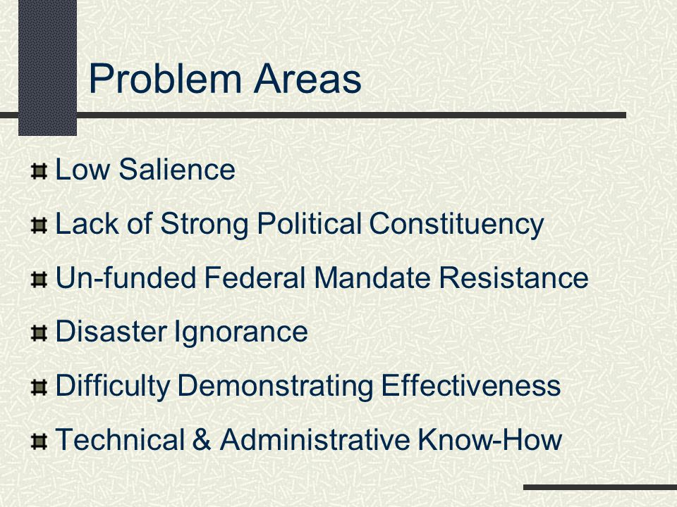 Problem Areas Low Salience Lack of Strong Political Constituency