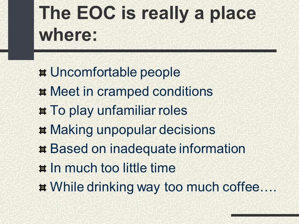 The EOC is really a place where: