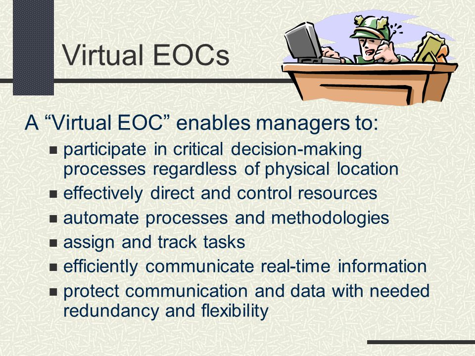 Virtual EOCs A Virtual EOC enables managers to: