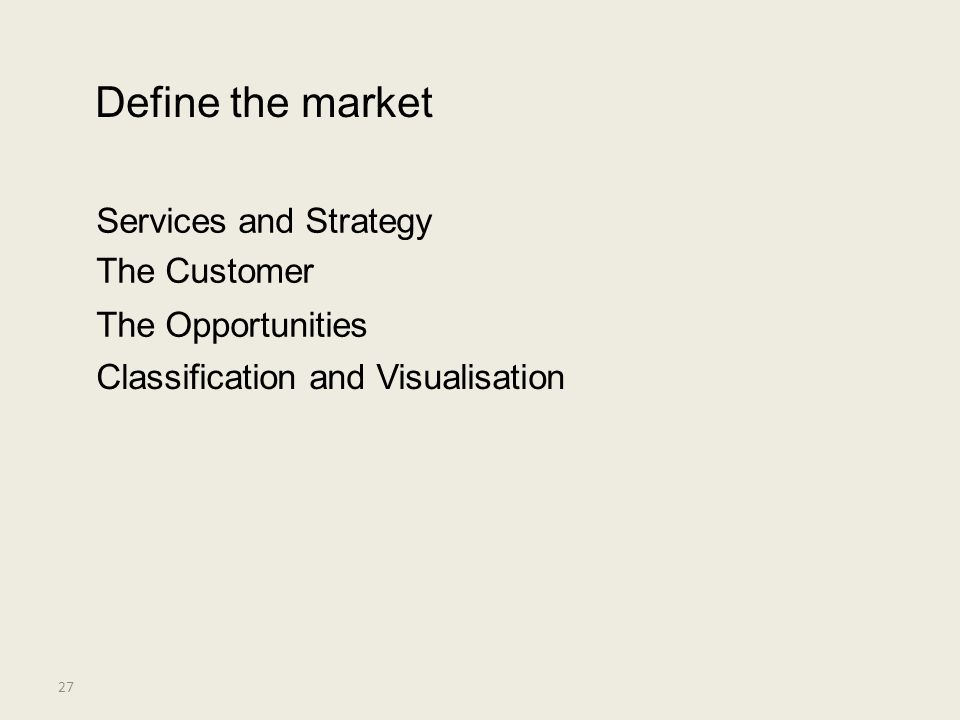 Define the market Services and Strategy The Customer The Opportunities