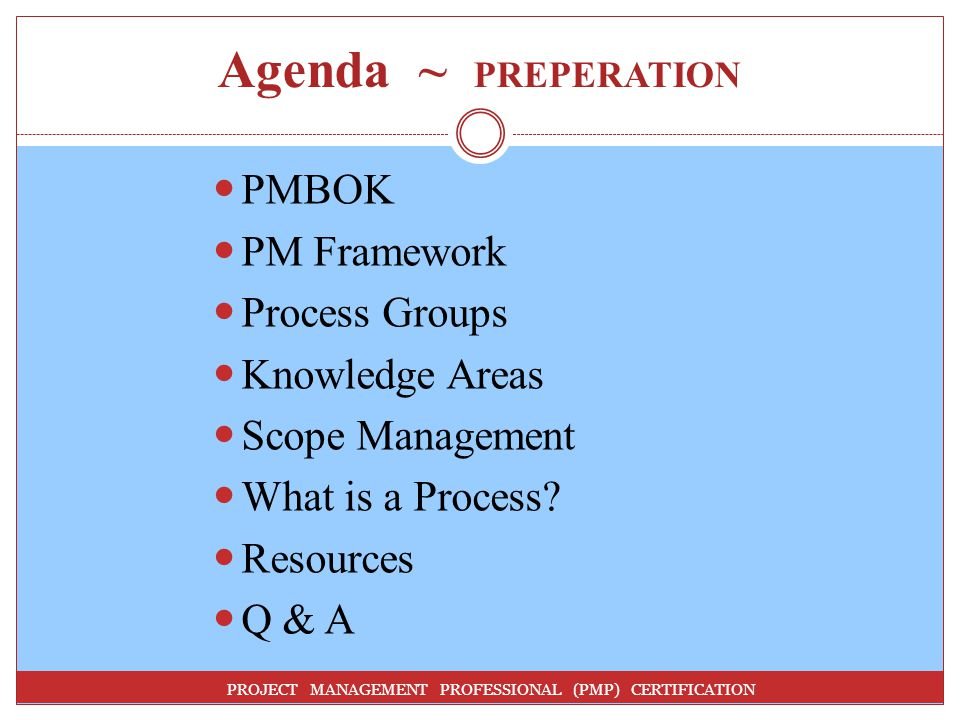 Agenda ~ PREPERATION PMBOK PM Framework Process Groups Knowledge Areas