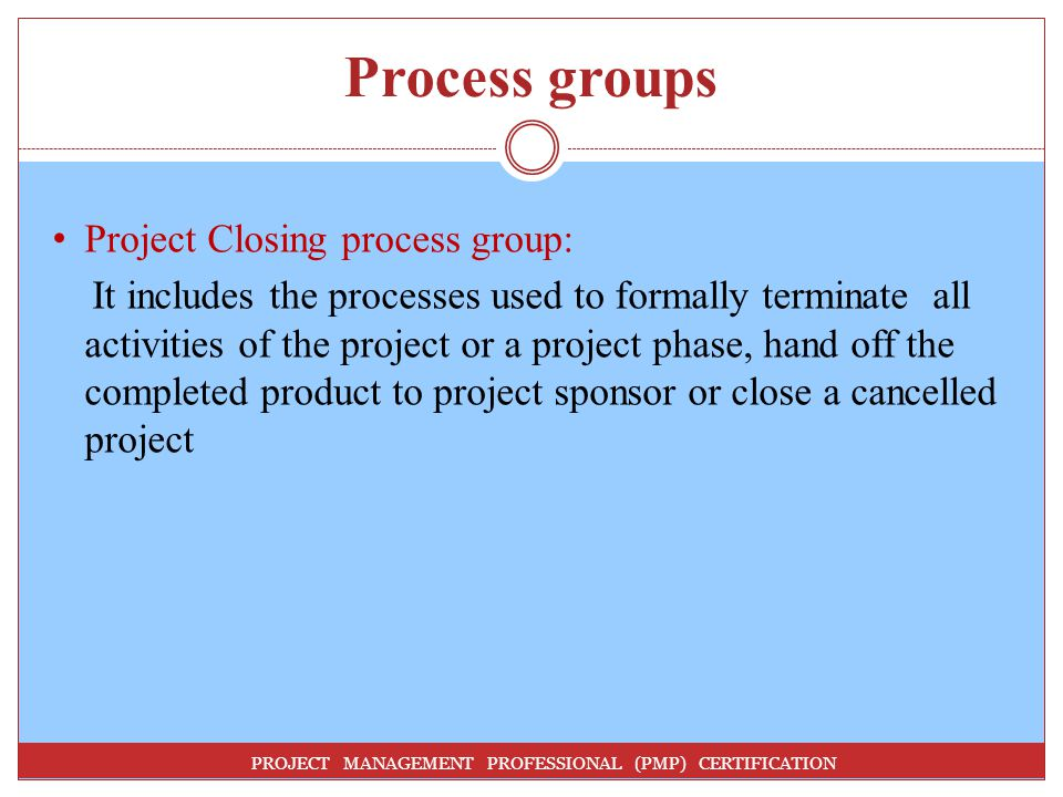 Process groups Project Closing process group: