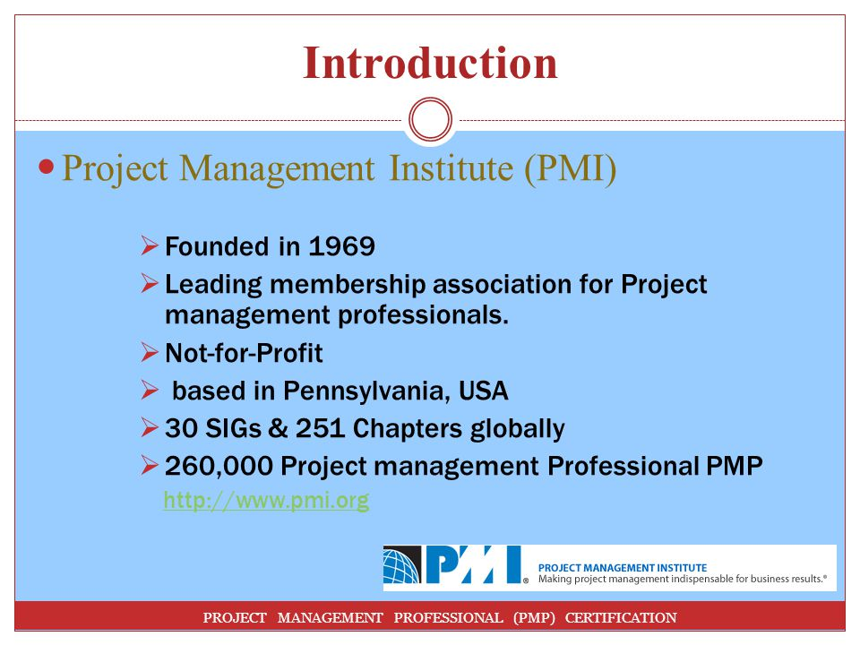 Introduction Project Management Institute (PMI) Founded in 1969