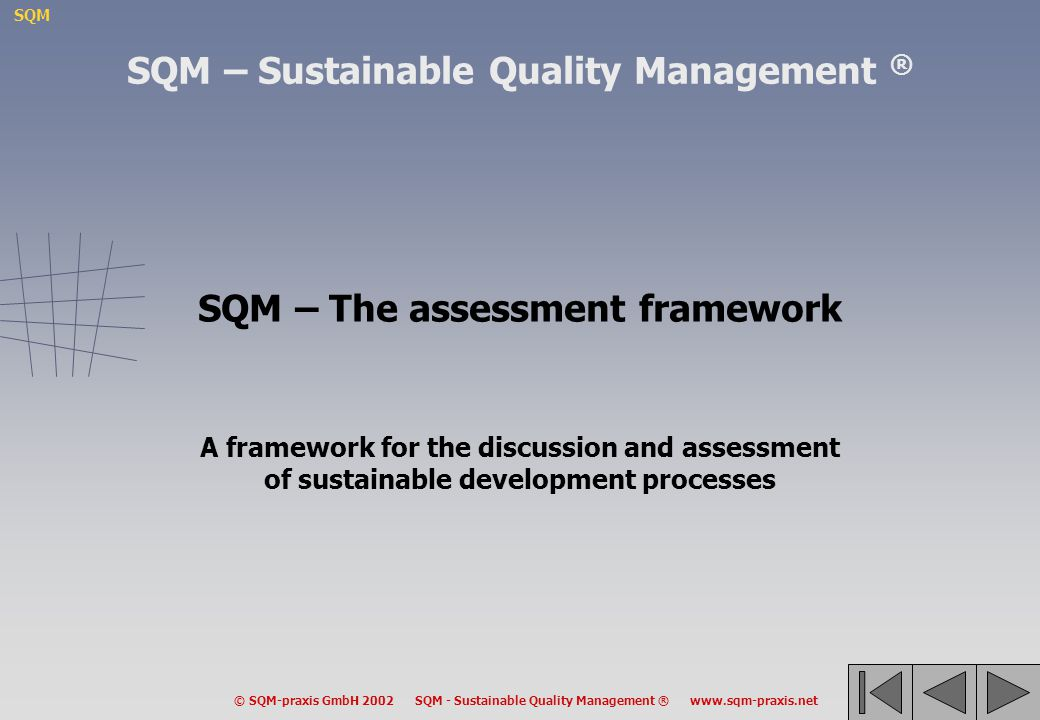 SQM – Sustainable Quality Management ® SQM – The assessment framework