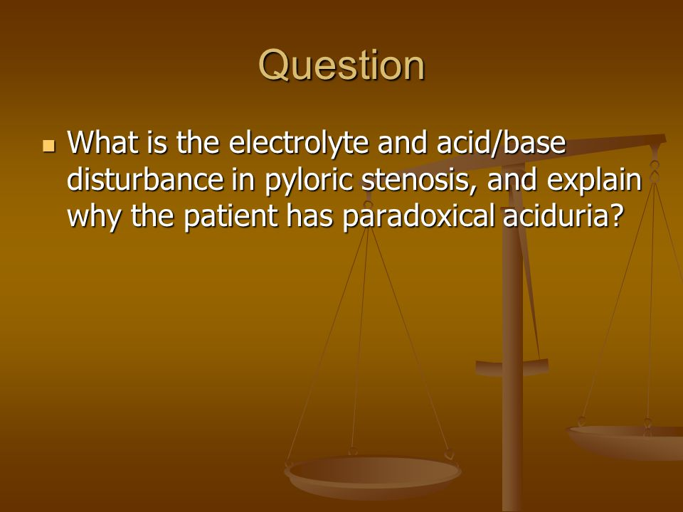 Question What is the electrolyte and acid/base disturbance in pyloric stenosis, and explain why the patient has paradoxical aciduria