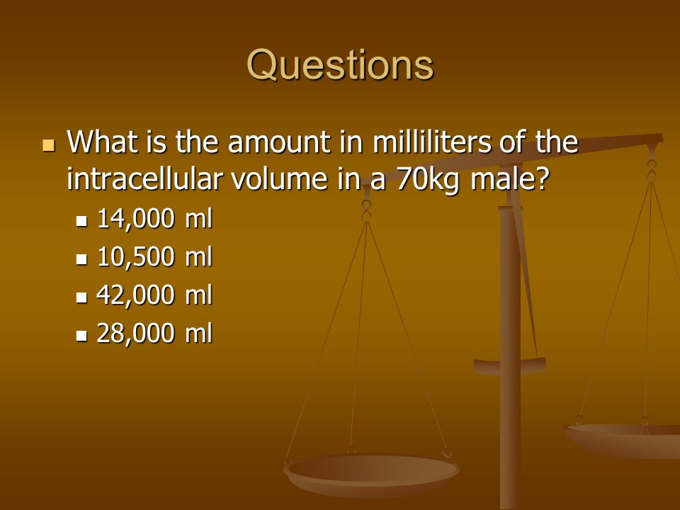 Questions What is the amount in milliliters of the intracellular volume in a 70kg male 14,000 ml.