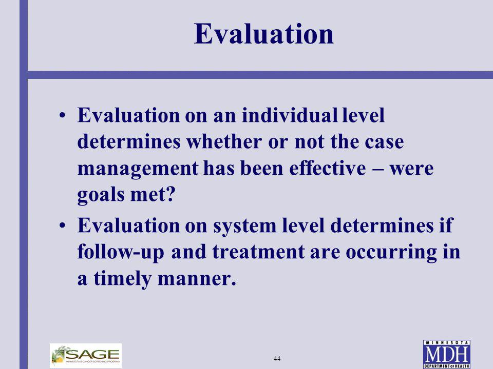Evaluation Evaluation on an individual level determines whether or not the case management has been effective – were goals met