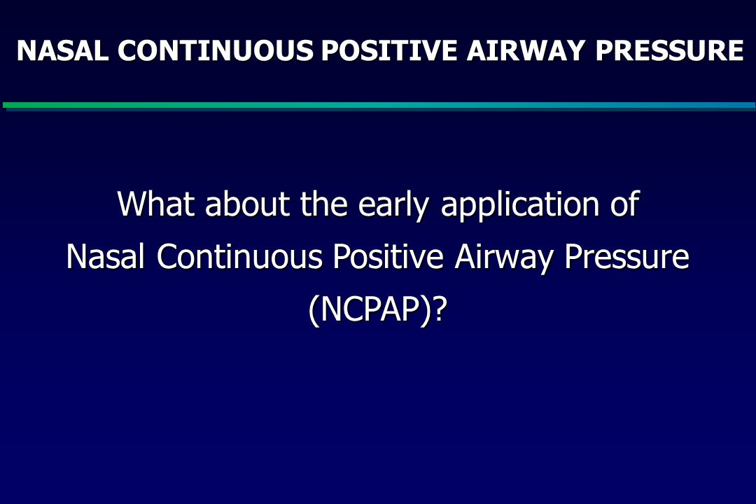 NASAL CONTINUOUS POSITIVE AIRWAY PRESSURE