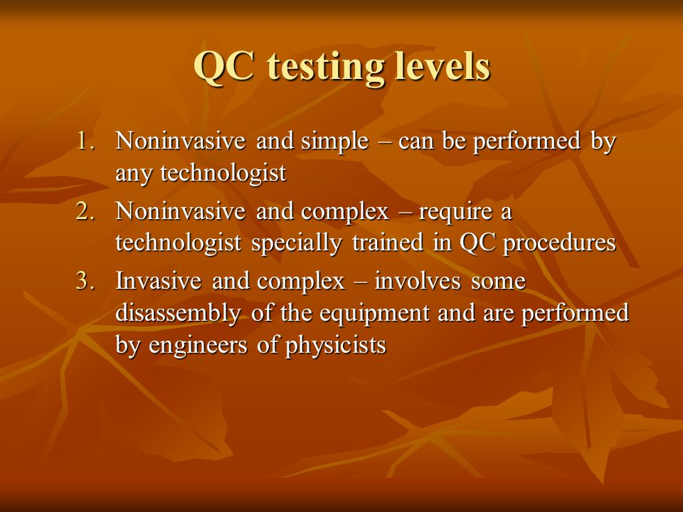 QC testing levels Noninvasive and simple – can be performed by any technologist.