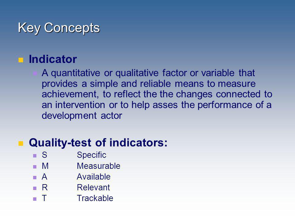 Key Concepts Indicator Quality-test of indicators: