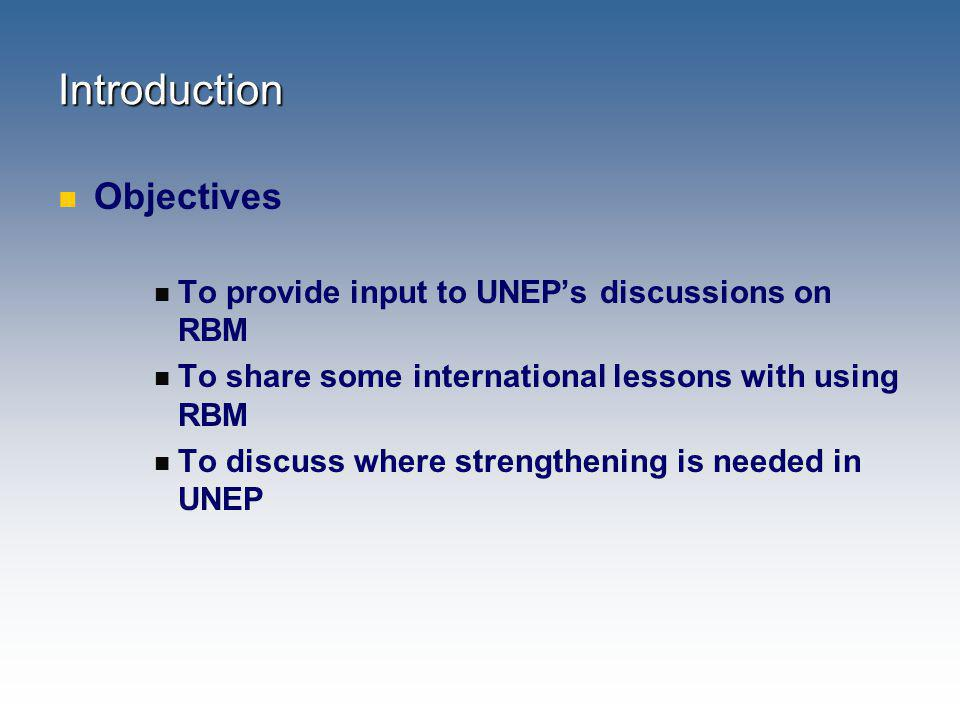 Introduction Objectives To provide input to UNEP's discussions on RBM